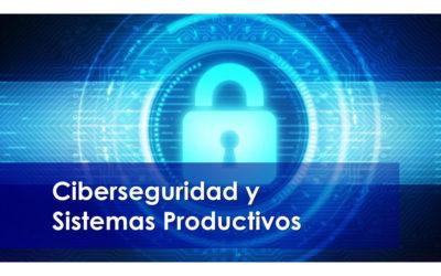 La ciberseguridad y los sistemas productivos