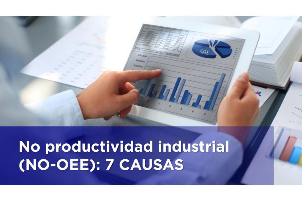 No productividad industrial (NO OEE): 7 CAUSAS
