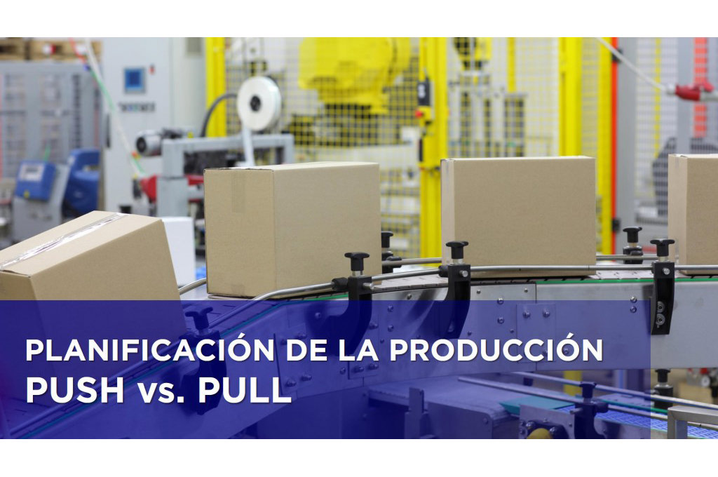 PLANIFICACIÓN DE LA PRODUCCIÓN: PULL vs. PUSH