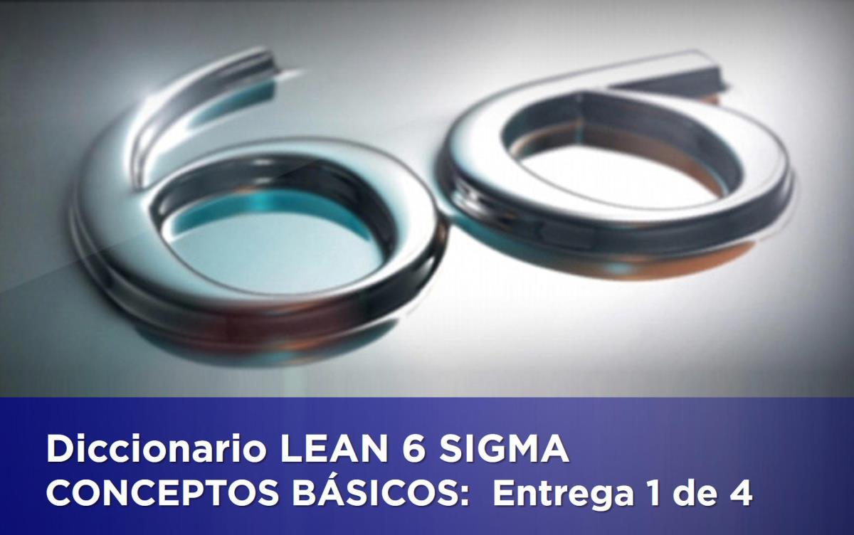DICCIONARIO LEAN 6-Sigma: CONCEPTOS BÁSICOS (Entrega 1 de 4)
