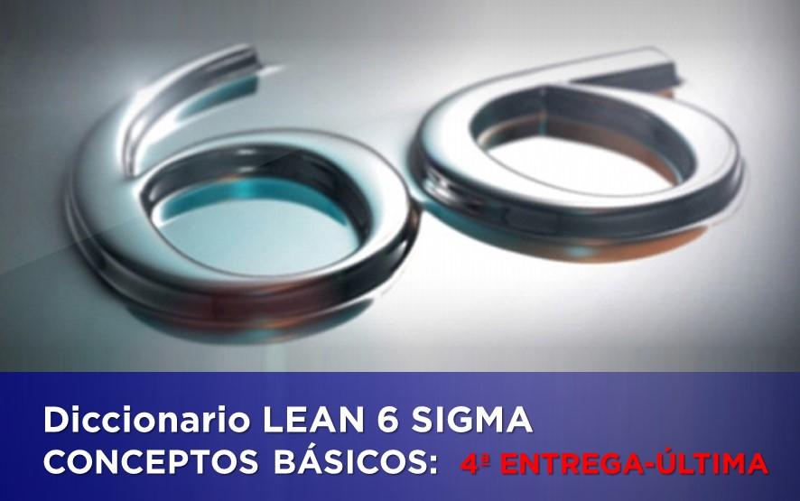 DICCIONARIO LEAN 6-Sigma: CONCEPTOS BÁSICOS (Entrega 4 de 4)