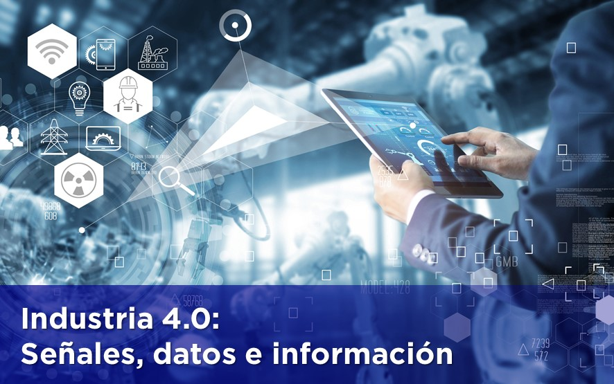 Industria 4.0: Señales, datos e información